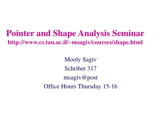Pointer and Shape Analysis Seminar cs.tau.ac.il/~msagiv/courses/shape.html