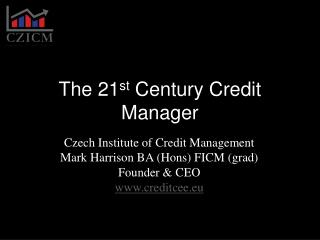 The 21 st  Century Credit Manager
