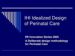 IHI Idealized Design of Perinatal Care