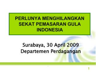 PERLUNYA MENGHILANGKAN SEKAT PEMASARAN GULA INDONESIA