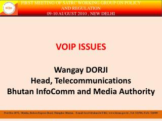 VOIP ISSUES Wangay DORJI Head, Telecommunications Bhutan InfoComm and Media Authority