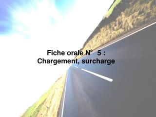 Fiche orale N°5 : Chargement, surcharge