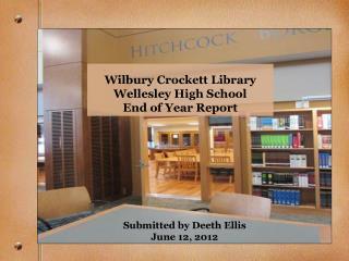 Wilbury Crockett Library Wellesley High School End of Year Report