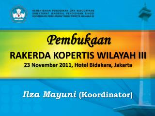 Pembukaan RAKERDA KOPERTIS WILAYAH III 23 November 2011, Hotel  Bidakara , Jakarta