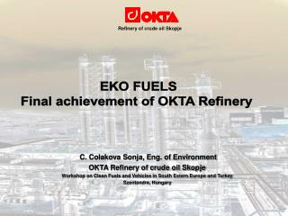 C. Colakova Sonja, Eng. of Environment OKTA Refinery of crude oil Skopje