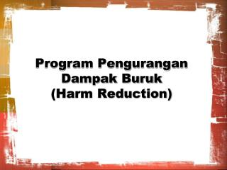 Program Pengurangan Dampak Buruk (Harm Reduction)