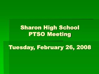 Sharon High School PTSO Meeting Tuesday, February 26, 2008