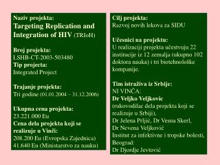 Na ziv projekta: Targeting Replication and Integration of HIV  (TRIoH) Broj projekta: