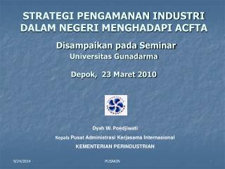 Dyah W. Poedjiwati Kepala Pusat Administrasi Kerjasama Internasional KEMENTERIAN PERINDUSTRIAN