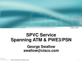 SPVC Service Spanning ATM & PWE3/PSN George Swallow swallow@cisco