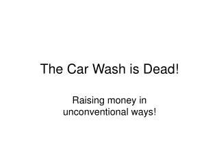 The Car Wash is Dead!