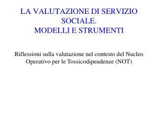 LA VALUTAZIONE DI SERVIZIO SOCIALE.  MODELLI E STRUMENTI