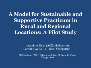 A Model for Sustainable and Supportive Practicum in Rural and Regional Locations: A Pilot Study