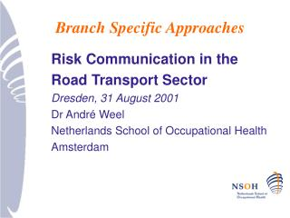 Risk Communication in the Road Transport Sector Dresden, 31 August 2001 Dr Andr é Weel