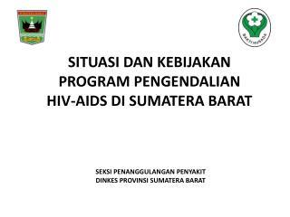 SITUASI DAN KEBIJAKAN PROGRAM PENGENDALIAN  HIV-AIDS  DI SUMATERA BARAT