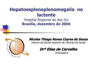 Hepatoesplenoplenomegalia  no lactente Hospital Regional da Asa Sul Bras�lia, dezembro de 2006
