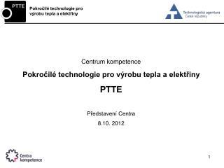 Centrum kompetence  Pokročilé technologie pro výrobu tepla a elektřiny PTTE Představení Centra