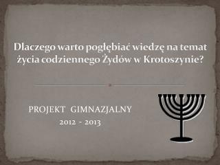 Dlaczego warto pogłębiać wiedzę na temat życia codziennego Żydów  w  Krotoszynie?