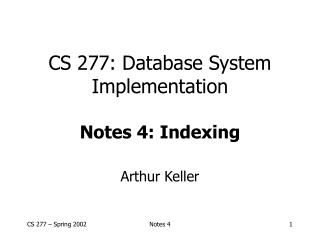 CS 277: Database System Implementation Notes 4: Indexing