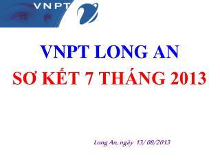 VNPT LONG AN SƠ KẾT 7  THÁNG 2013 Long An,  ngày   13/ 08/2013