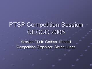 PTSP Competition Session GECCO 2005