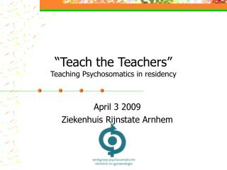 """Teach the Teachers"" Teaching Psychosomatics in residency"