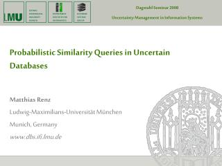 Probabilistic Similarity Queries in Uncertain Databases