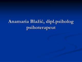 Anamaria Blažić, dipl.psiholog psihoterapeut