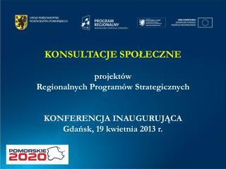 KONSULTACJE SPOŁECZNE projektów  Regionalnych Programów Strategicznych KONFERENCJA INAUGURUJĄCA