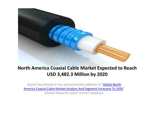 North America Coaxial Cable Market Research Report to 2020.