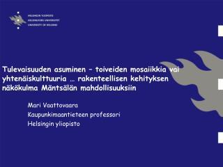 Mari Vaattovaara Kaupunkimaantieteen professori Helsingin yliopisto