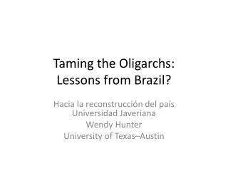 Taming the Oligarchs: Lessons from Brazil?