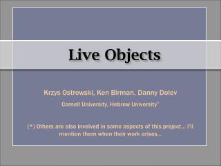 Krzys Ostrowski, Ken Birman, Danny Dolev Cornell University, Hebrew University *