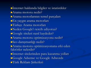 İnternet hakkında bilgiler ve istatistikler Arama motoru nedir? Arama motorlarının temel parçaları
