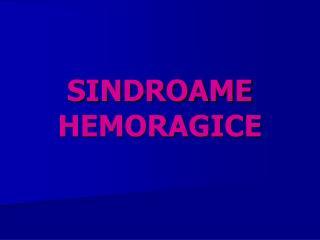 SINDROAME HEMORAGICE
