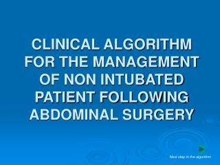 CLINICAL ALGORITHM FOR THE MANAGEMENT OF NON INTUBATED PATIENT FOLLOWING ABDOMINAL SURGERY