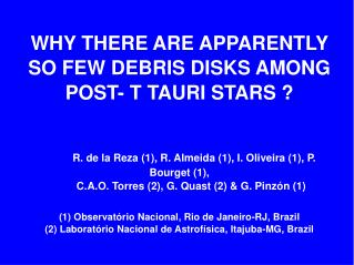 WHY THERE ARE APPARENTLY SO FEW DEBRIS DISKS AMONG POST- T TAURI STARS ?