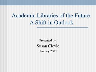 Academic Libraries of the Future:  A Shift in Outlook
