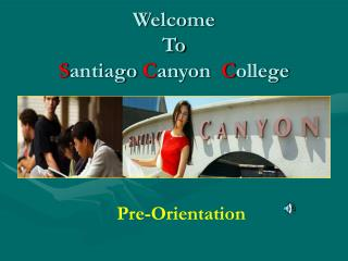 Welcome  To  S antiago  C anyon   C ollege