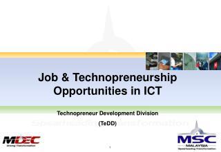 Job & Technopreneurship Opportunities in ICT Technopreneur Development Division (TeDD)