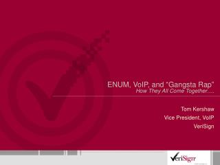"ENUM, VoIP, and ""Gangsta Rap"" How They All Come Together…."