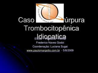 Caso clínico: Púrpura Trombocitopênica Idiopatica