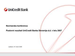 Novinarska konferenca  Poslovni rezultati UniCredit Banka Slovenija d.d. v letu 2007