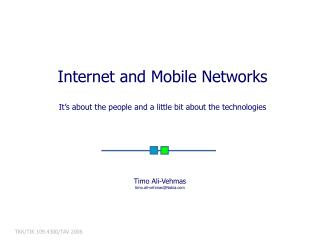Internet and Mobile Networks It's about the people and a little bit about the technologies