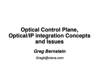 Optical Control Plane, Optical/IP integration Concepts and Issues