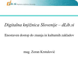 Digitalna knjižnica Slovenije – dLib.si Enostaven dostop do znanja in kulturnih zakladov