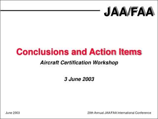 Conclusions and Action Items Aircraft Certification Workshop 3 June 2003