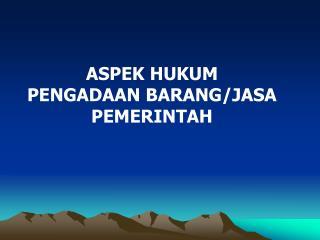 ASPEK HUKUM  PENGADAAN BARANG/JASA PEMERINTAH
