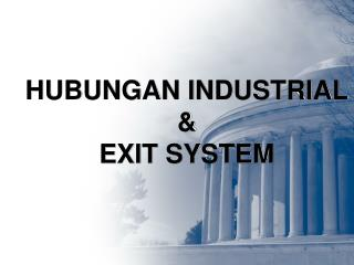 HUBUNGAN INDUSTRIAL & EXIT SYSTEM