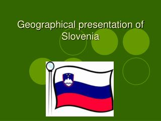 Geographical presentation of Slovenia